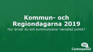 Kommun och Regiondagarna 2019 Hur driver du och