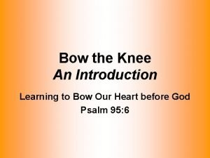Bow the Knee An Introduction Learning to Bow