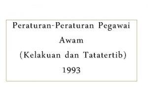 PeraturanPeraturan Pegawai Awam Kelakuan dan Tatatertib 1993 KELAKUAN