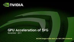 GPU Acceleration of SVG November 2011 All SVG