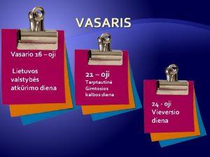 VASARIS Vasario 16 oji Lietuvos valstybs atkrimo diena