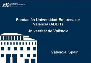 ADEIT FUNDACIN UNIVERSIDADEMPRESA DE VALENCIA UNIVERSITAT DE VALENCIA