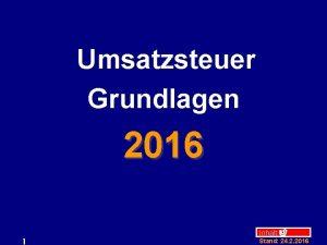 Umsatzsteuer Grundlagen 2016 1 Inhalt Stand 24 2