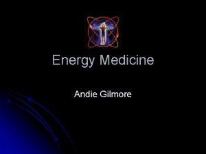 Energy Medicine Andie Gilmore Basis of Energy Medicine