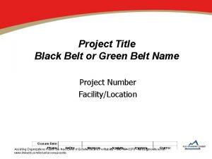 Project Title Black Belt or Green Belt Name