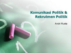 Komunikasi Politik Rekrutmen Politik Andri Rusta Apa yang