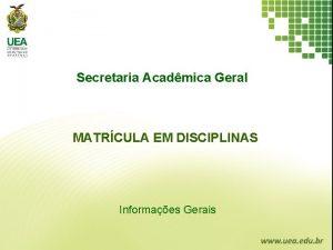 Secretaria Acadmica Geral MATRCULA EM DISCIPLINAS Informaes Gerais