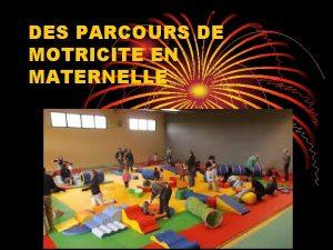 DES PARCOURS DE MOTRICITE EN MATERNELLE RAPPEL des