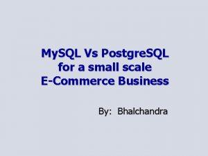 My SQL Vs Postgre SQL for a small