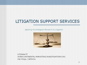 LITIGATION SUPPORT SERVICES Applying Psychological Research to Litigation
