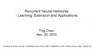 Recurrent Neural Networks Learning Extension and Applications Ting