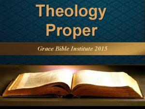 Theology Proper Grace Bible Institute 2015 Theology Proper