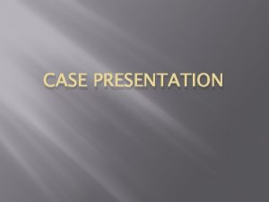 CASE PRESENTATION Case Points from case When to