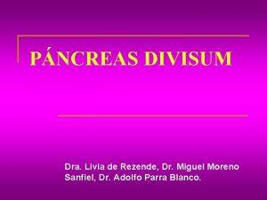 PNCREAS DIVISUM Dra Livia de Rezende Dr Miguel