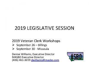 2019 LEGISLATIVE SESSION 2019 Veteran Clerk Workshops September