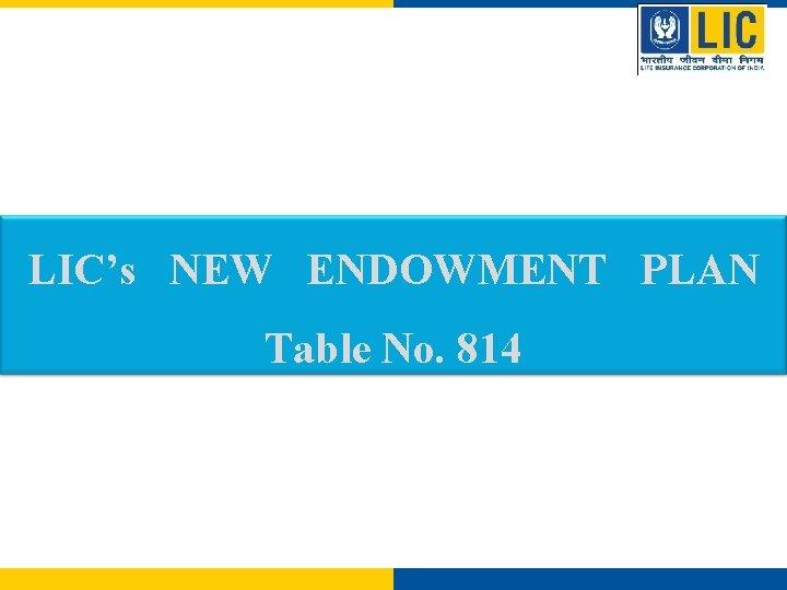 LICs NEW ENDOWMENT PLAN Table No 814 LICs