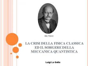 Max Planck LA CRISI DELLA FISICA CLASSICA ED