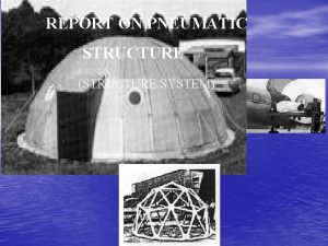 REPORT ON PNEUMATIC STRUCTURE STRUCTURE SYSTEM PNEUMATIC STRUCTURE