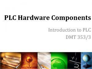 PLC Hardware Components Introduction to PLC DMT 3533