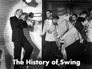 The History of Swing The Swing Era was