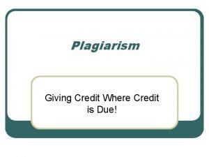Plagiarism Giving Credit Where Credit is Due According
