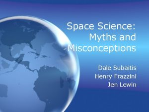 Space Science Myths and Misconceptions Dale Subaitis Henry