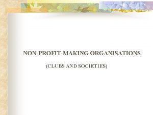 NONPROFITMAKING ORGANISATIONS CLUBS AND SOCIETIES NONPROFITMAKING ORGANISATIONS Definition