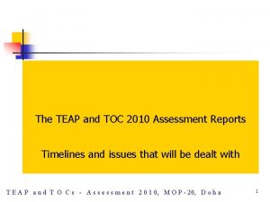 The TEAP and TOC 2010 Assessment Reports Timelines