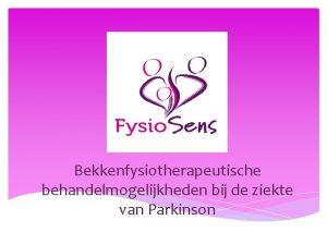 Bekkenfysiotherapeutische behandelmogelijkheden bij de ziekte van Parkinson Voorstellen