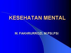 KESEHATAN MENTAL M FAKHRURROZI M PSI PSI SEJARAH
