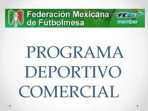 PROGRAMA DEPORTIVO COMERCIAL La Federacion Mexicana de Futbolmesa