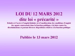 LOI DU 12 MARS 2012 dite loi prcarit