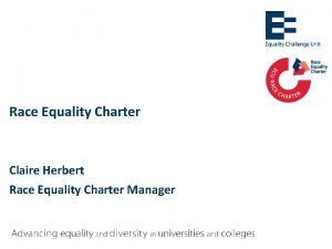 Race Equality Charter Claire Herbert Race Equality Charter