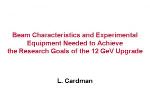 Beam Characteristics and Experimental Equipment Needed to Achieve