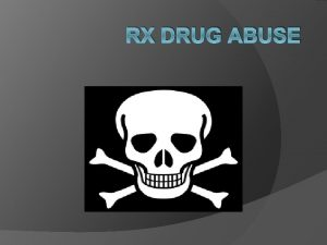 RX DRUG ABUSE What is Rx Drug Abuse