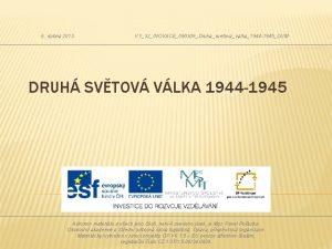 6 dubna 2013 VY32INOVACE090309Druhasvetovavalka1944 1945DUM DRUH SVTOV VLKA