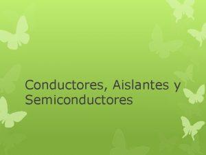 Conductores Aislantes y Semiconductores Todos los elementos que