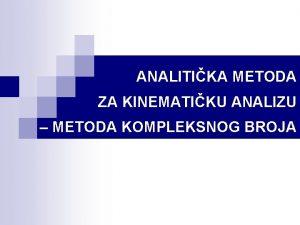 ANALITIKA METODA ZA KINEMATIKU ANALIZU METODA KOMPLEKSNOG BROJA