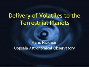 Delivery of Volatiles to the Terrestrial Planets Hans