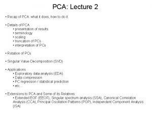 PCA Lecture 2 Recap of PCA what it