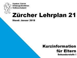 Kanton Zrich Bildungsdirektion Volksschulamt Zrcher Lehrplan 21 Stand