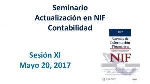 Seminario Actualizacin en NIF Contabilidad Sesin XI Mayo
