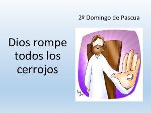 2 Domingo de Pascua Dios rompe todos los