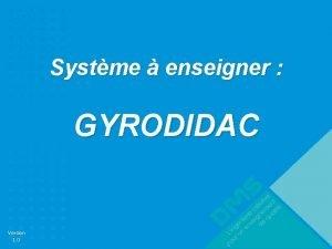 Systme enseigner GYRODIDAC Version 1 0 Version 1