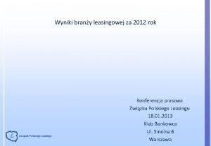 Wyniki brany leasingowej za 2012 rok Konferencja prasowa