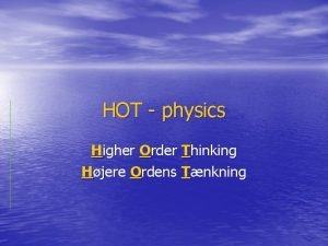 HOT physics Higher Order Thinking Hjere Ordens Tnkning