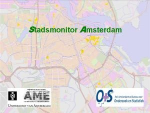Stadsmonitor Amsterdam Contents What does Stadsmonitor Amsterdam bring
