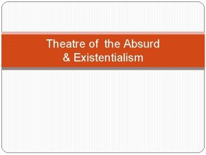 Theatre of the Absurd Existentialism Theatre of the