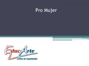 Pro Mujer 2 ORGANIZACIN PERSONAS OBJETIVOS COMUNES METAS