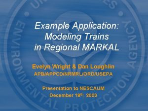 Example Application Modeling Trains in Regional MARKAL Evelyn